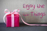 Pink Present, Quote Enjoy The Little Things