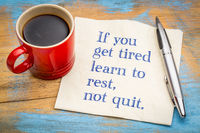 If you get tired learn to rest, not quit