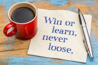 Win or learn, never loose