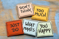 Do not think too much ... be happy