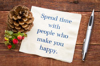 Spend time with people who make you happy