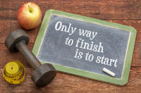 Only way to finish is to start