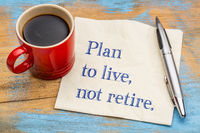 Plan to live, not retire advice