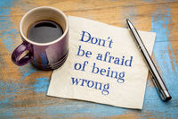 Do not be afraid of being wrong