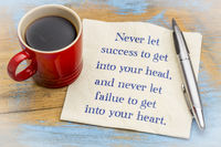 Never let success to get into yout head