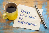 Do not be afraid to experiment