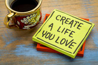 Create a life you love advice or reminder
