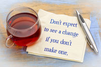 Do not expect to see a change if you ....