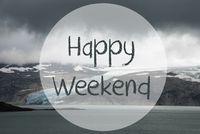 Glacier, Lake, Text Happy Weekend