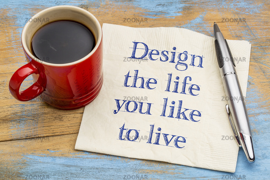 Design the life you like to live