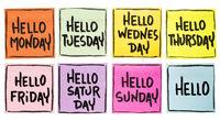 Hello Monday, Tuesday, Wednesday, ...