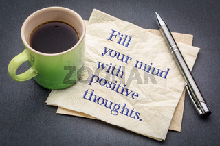Fill your mind with positive thoughts