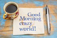 Good Morning crazy world!