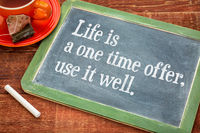 Life is one time offer, use it well