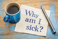 Why am I sick?