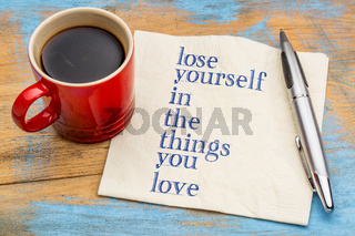 lose yourself in the things you love