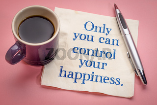 Only you can control your happiness