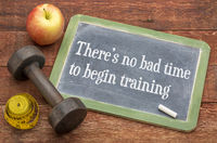 There is no bad time to begin training