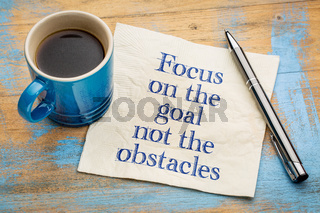 Focus on the goal, not obstacles