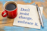 do not resist change, embrace it