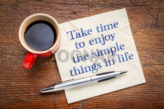 Take time to enjoy the simple things in life