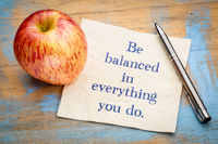 Be balanced in everything you do