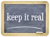 Keep it real -  slate blackboard with chalk