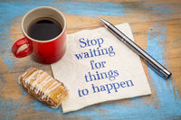 Stop waiting for things to happen