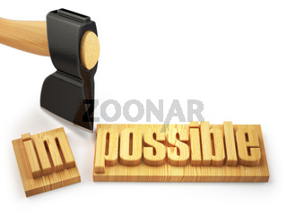 Changing of word impossible into possible on wooden plank with axe isolated on white background.