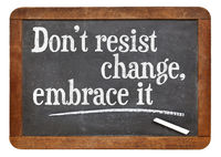 do not resist change