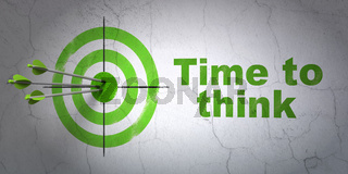 Time concept: target and Time To Think on wall background