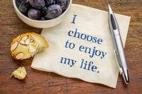 I choose to enjoy my life