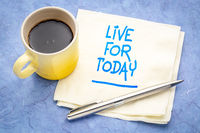 Live for today inspirational reminder