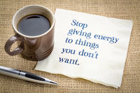Stop giving energy to thing you do not want