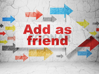 Social media concept: arrow with Add as Friend on grunge wall background