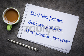 Do  not talk, just act.
