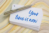 Your time is now text on index card