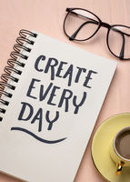 create every day inspirational reminder