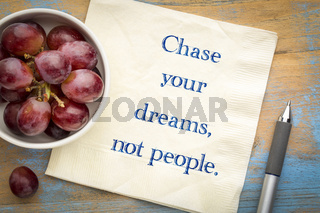 Chase your dreams, not people