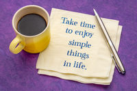 Take time to enjoy simple things in life