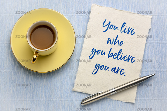 You live who you believe you are