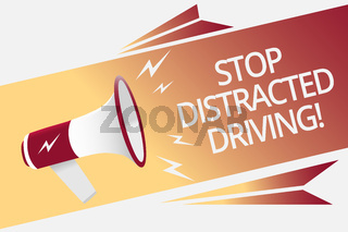 Conceptual hand writing showing Stop Distracted Driving. Business photo text asking to be careful behind wheel drive slowly Megaphone loudspeaker bubble important message speaking out loud.