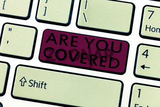 Word writing text Are You Covered. Business concept for Asking about how medications are covered by your plan