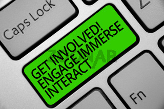 Handwriting text Get Involved Engage Immerse Interact. Concept meaning Join Connect Participate in the project Keyboard green key Intention create computer computing reflection document.