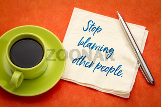Stop blaming other people