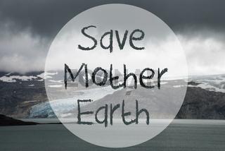 Glacier, Lake, Text Save Mother Earth
