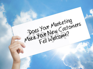 Does Your Marketing Make Your New Customers Fell Welcome?  Sign on white paper. Man Hand Holding Paper with text. Isolated on sky background