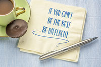 if you can not be the best, be different