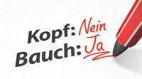In German: Aus dem Bauch heraus entscheiden (Decide on your gut)