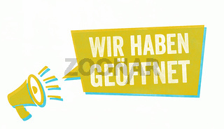 Stamp with a megaphone and a speech bubble - We are open in german- Wir haben geöffnet